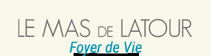 Le Mas de Latour - Foyer de vie